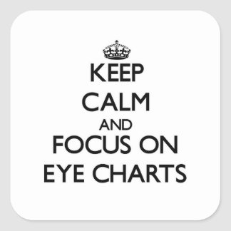 Keep Calm and focus on EYE CHARTS Square Stickers