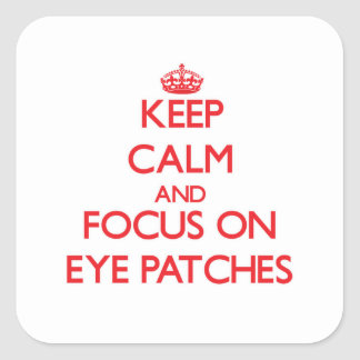 Keep Calm and focus on Eye Patches Square Sticker