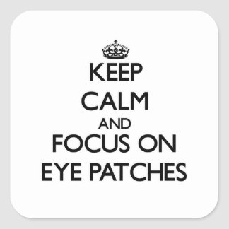 Keep Calm and focus on Eye Patches Stickers