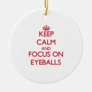Keep Calm and focus on EYEBALLS Christmas Ornament