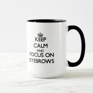Keep Calm and focus on EYEBROWS Mug