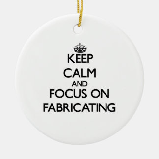 Keep Calm and focus on Fabricating Ornaments