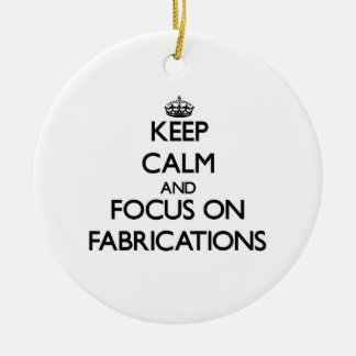 Keep Calm and focus on Fabrications Ornaments