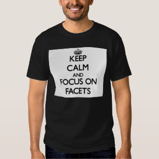 Keep Calm and focus on Facets Tees