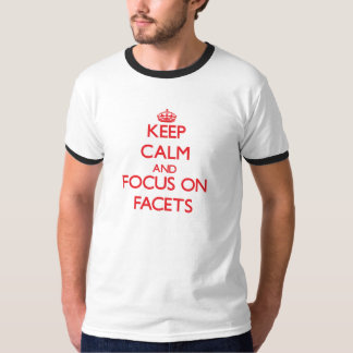 Keep Calm and focus on Facets Tshirts