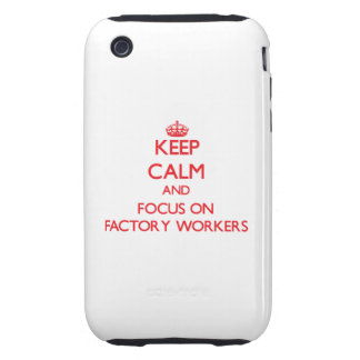 Keep Calm and focus on Factory Workers iPhone 3 Tough Case