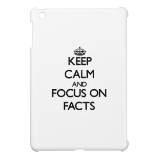 Keep Calm and focus on Facts Case For The iPad Mini
