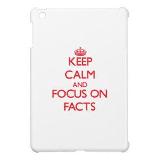Keep Calm and focus on Facts iPad Mini Cases