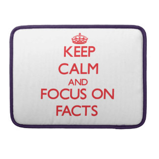 Keep Calm and focus on Facts Sleeve For MacBook Pro