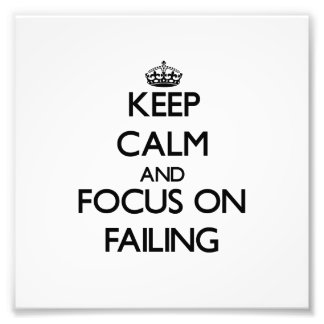 Keep Calm and focus on Failing Photo Print