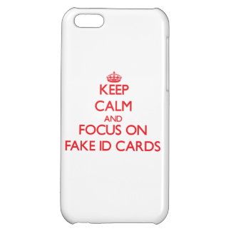 Keep Calm and focus on Fake Id Cards iPhone 5C Covers