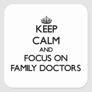 Keep Calm and focus on Family Doctors Square Sticker