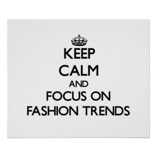 Keep Calm and focus on Fashion Trends Poster
