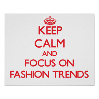 Keep Calm and focus on Fashion Trends Posters