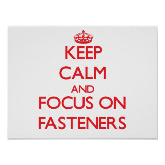 Keep Calm and focus on Fasteners Posters