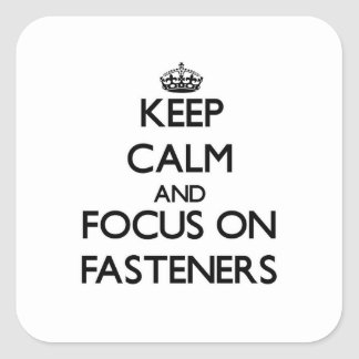 Keep Calm and focus on Fasteners Square Sticker