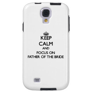 Keep Calm and focus on Father Of The Bride