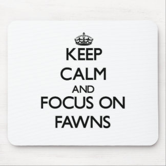 Keep Calm and focus on Fawns Mouse Pads