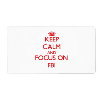 Keep Calm and focus on Fbi Shipping Label