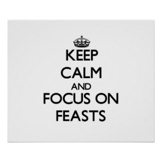 Keep Calm and focus on Feasts Posters