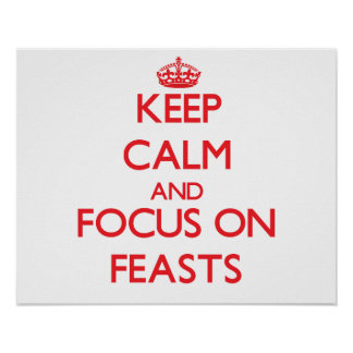 Keep Calm and focus on Feasts Poster