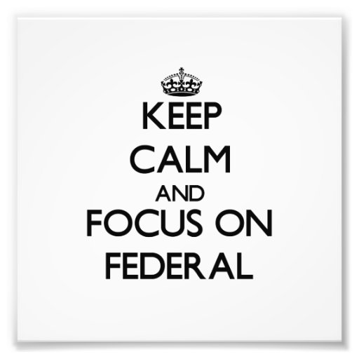 Keep Calm and focus on Federal Photo