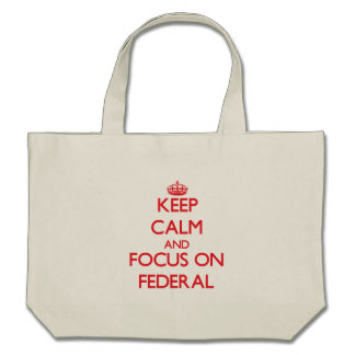 Keep Calm and focus on Federal Tote Bags