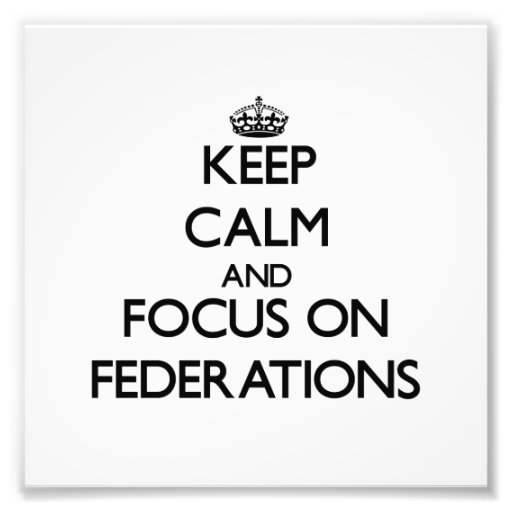 Keep Calm and focus on Federations Photo Print