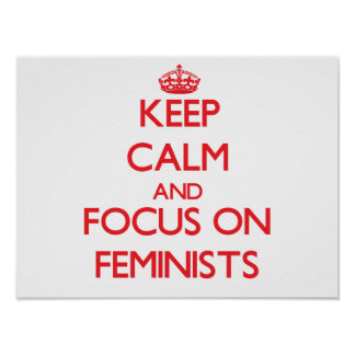 Keep Calm and focus on Feminists Print