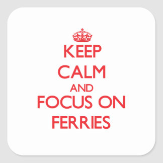 Keep Calm and focus on Ferries Stickers