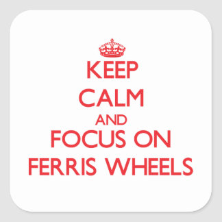 Keep Calm and focus on Ferris Wheels Square Sticker