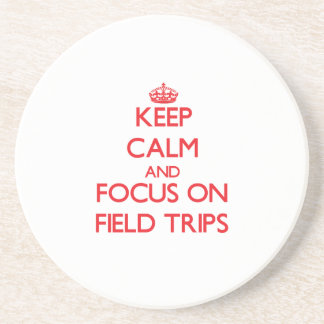 Keep Calm and focus on Field Trips Drink Coaster