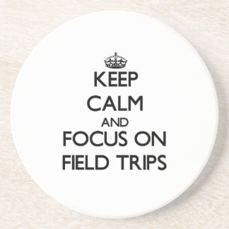 Keep Calm and focus on Field Trips Coaster