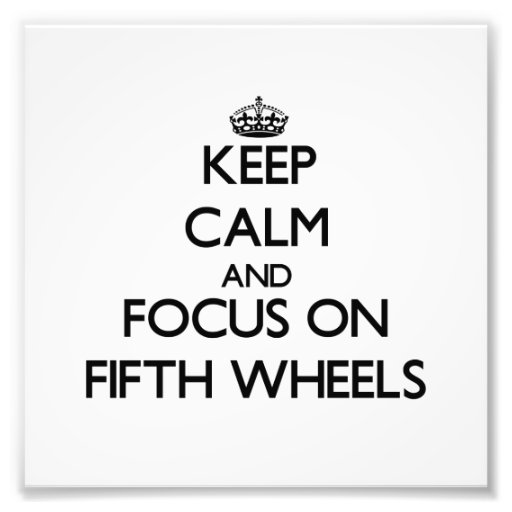Keep Calm and focus on Fifth Wheels Photo