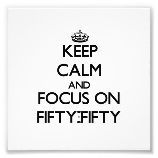 Keep Calm and focus on Fifty-Fifty Photo Art