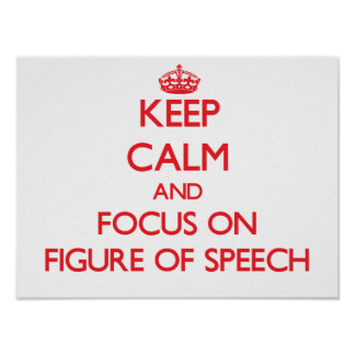 Keep Calm and focus on Figure Of Speech Poster