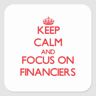 Keep Calm and focus on Financiers Square Stickers