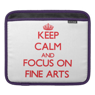 Keep Calm and focus on Fine Arts Sleeves For iPads
