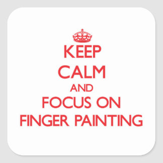Keep Calm and focus on Finger Painting Square Sticker