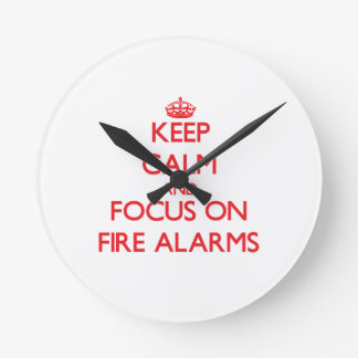 Keep Calm and focus on Fire Alarms Round Wall Clocks
