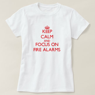 Keep Calm and focus on Fire Alarms T-Shirt