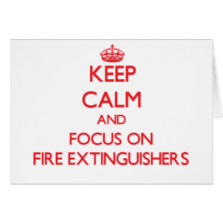 Keep Calm and focus on Fire Extinguishers Card