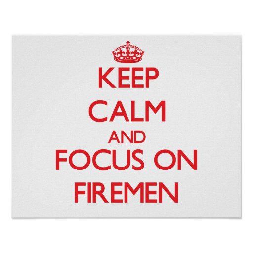 Keep Calm and focus on Firemen Print