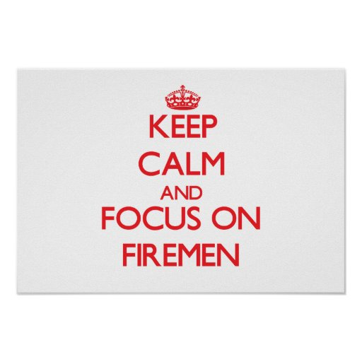 Keep Calm and focus on Firemen Poster