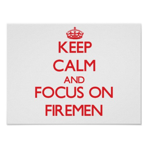 Keep Calm and focus on Firemen Posters