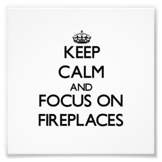 Keep Calm and focus on Fireplaces Photo