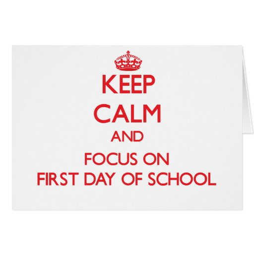 Keep Calm and focus on First Day Of School Greeting Card