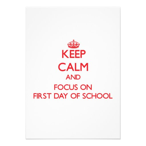 Keep Calm and focus on First Day Of School Personalized Invite