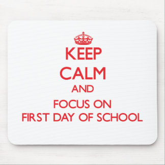 Keep Calm and focus on First Day Of School Mouse Pad