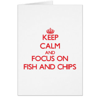 Keep Calm and focus on Fish And Chips Greeting Card